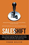 Sales Shift: How inbound marketing has turned sales upside down making it more difficult and more lucrative at the same time (English Edition)